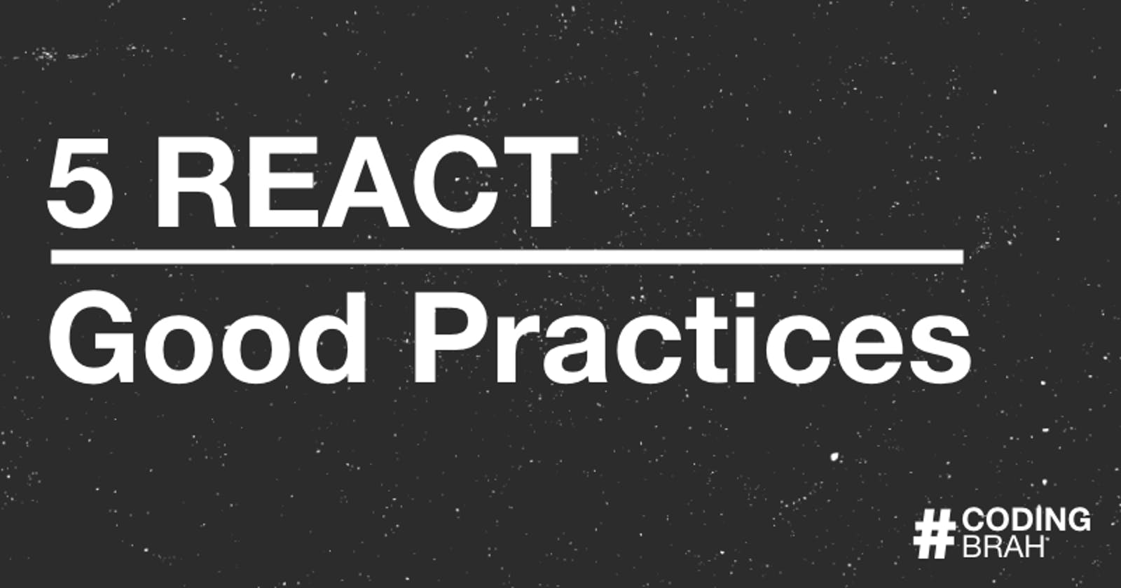 5 React Good Practices
