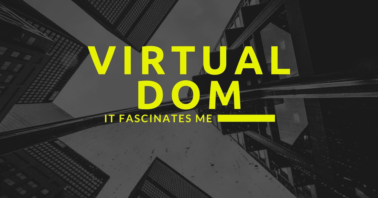 Virtual DOM—it fascinates me