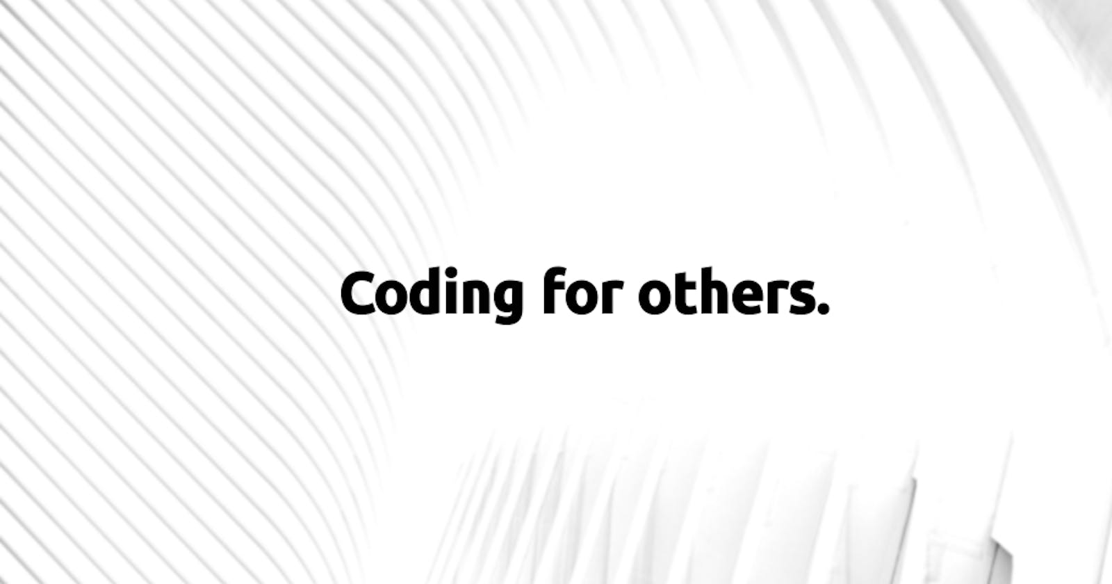 Writing code for others