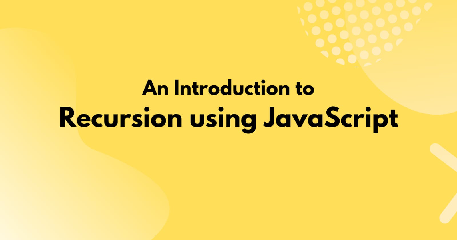 An Introduction to Recursion using JavaScript