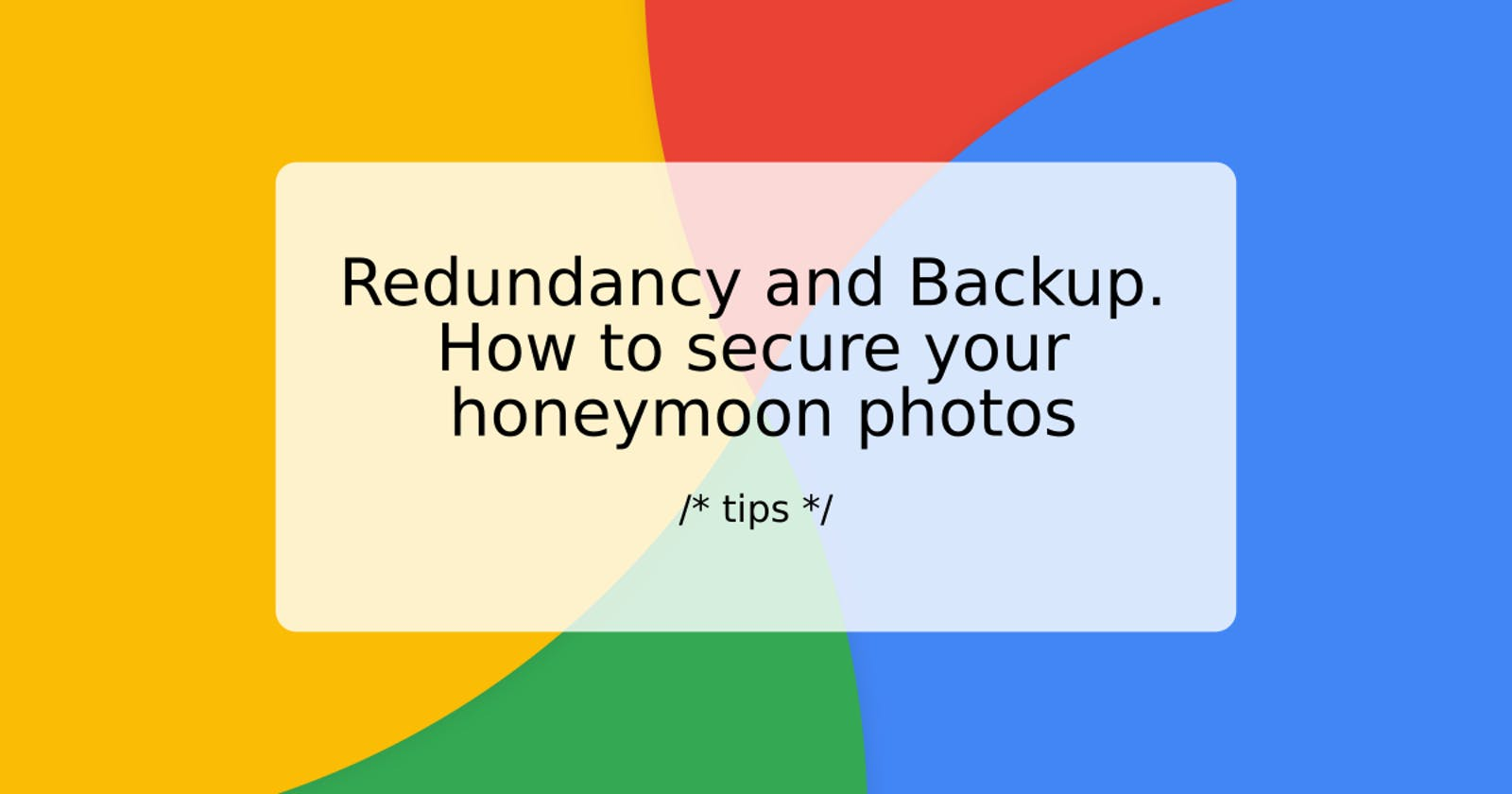 Redundancy and Backup. How to secure your honeymoon photos