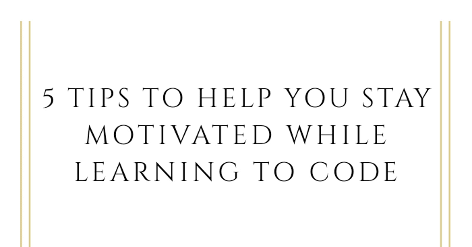 5 Tips To Help You Stay Motivated While Learning To Code