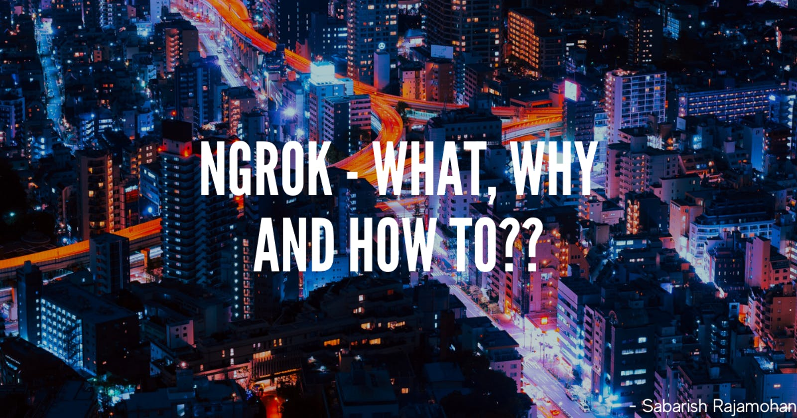 Tunneling using Ngrok - What, Why, and How to?
