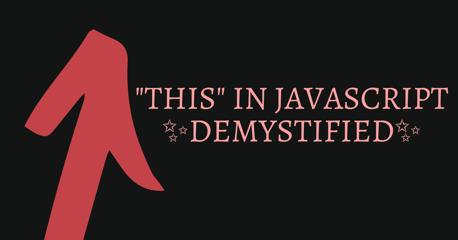 """""""this"""" in JavaScript DEMYSTIFIED!!"""