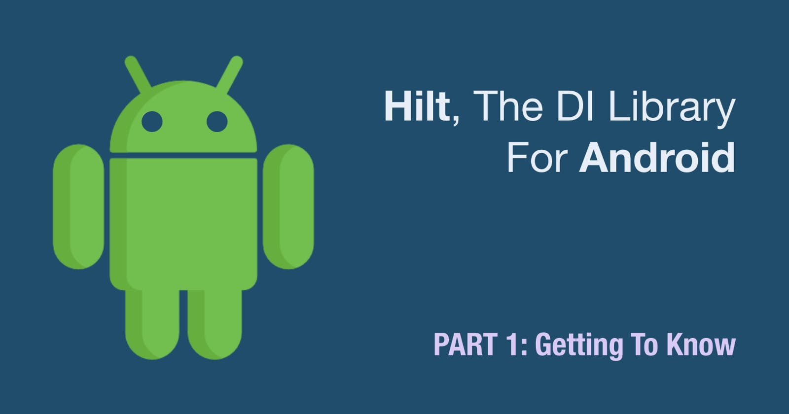 Hilt, The DI Library For Android – PART 1: Getting To Know