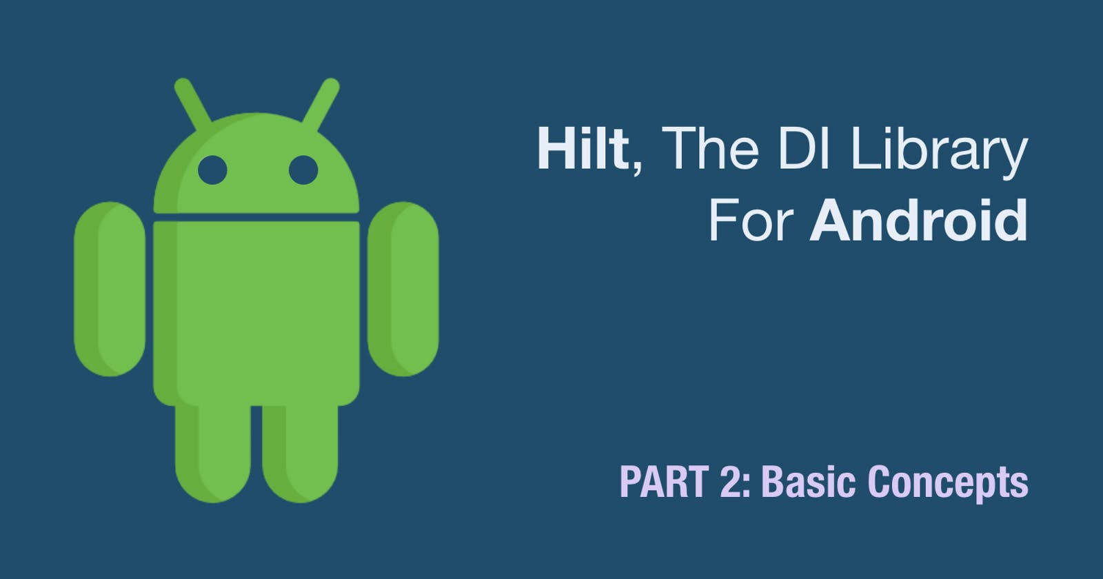 Hilt, The DI Library For Android – PART 2: Basic Concepts