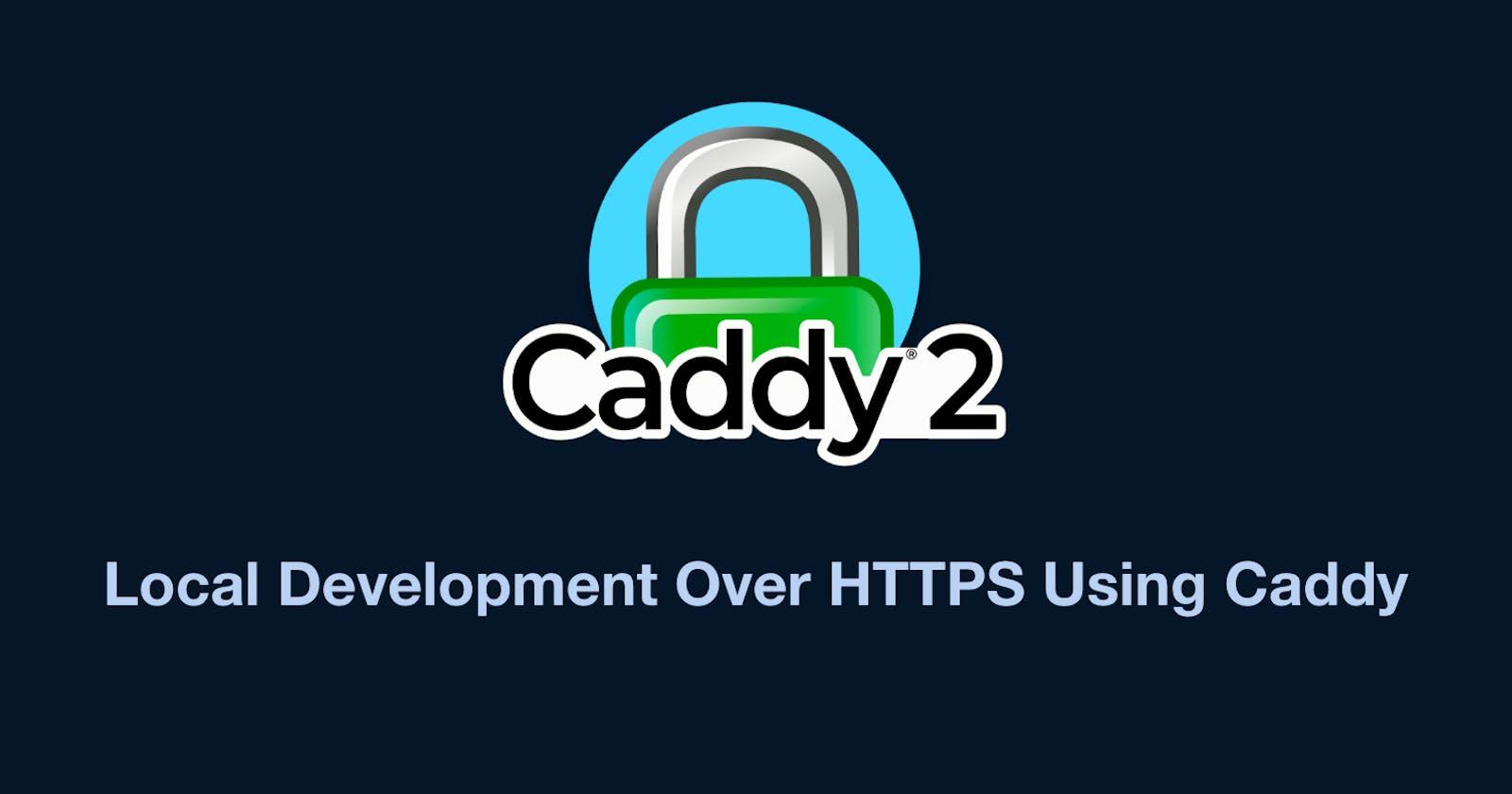 Traditional Setup: Run Local Development Over HTTPS Using Caddy