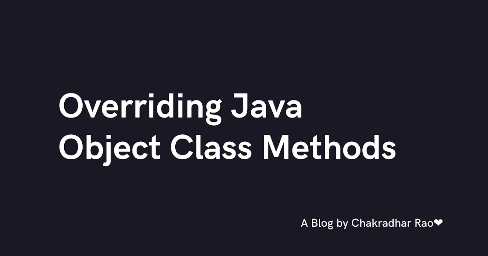 Overriding Java Object Class Methods