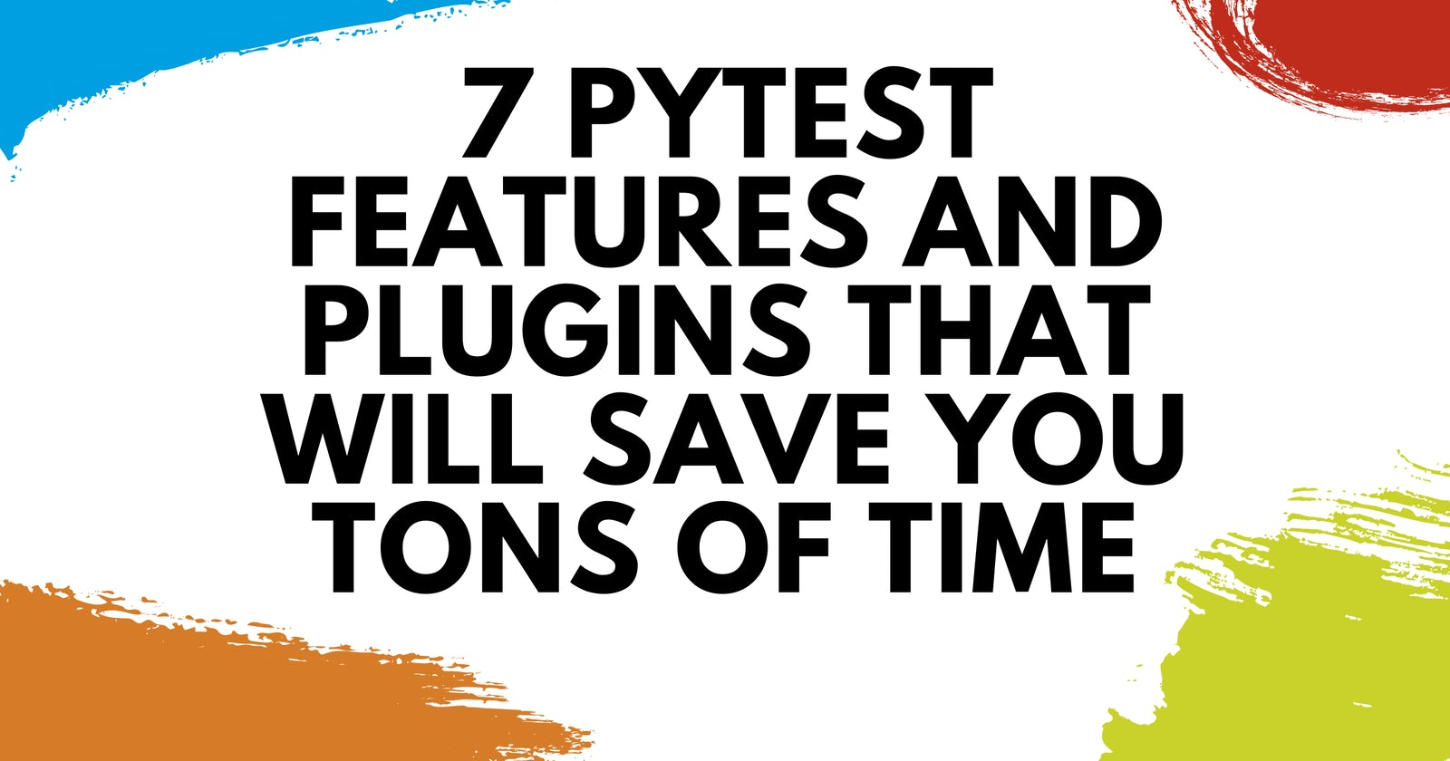 7 pytest Features and Plugins That Will Save You Tons of Time