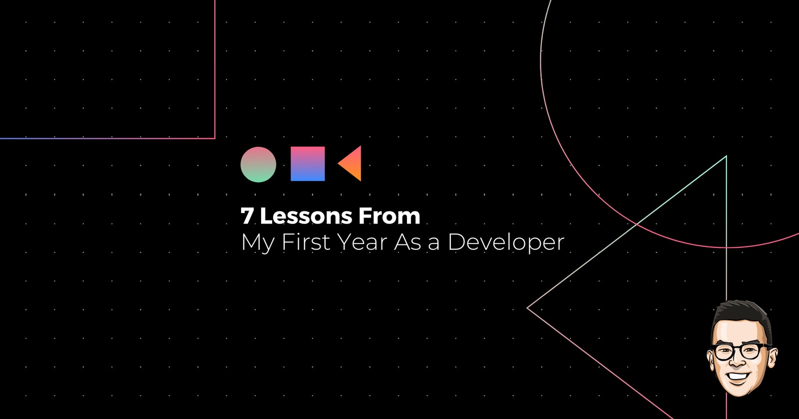 7 Lessons From My First Year As a Developer