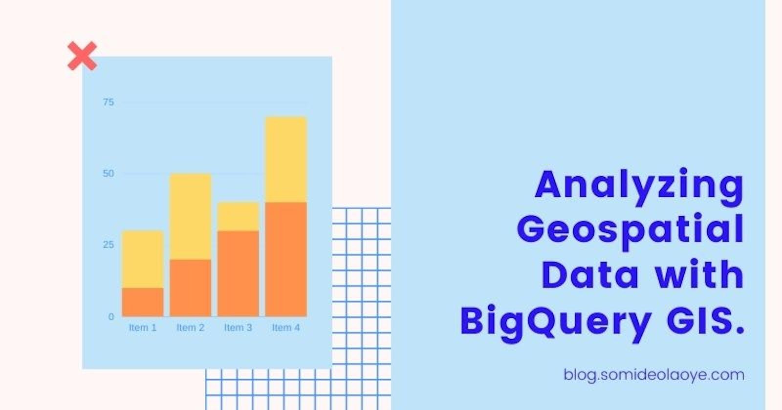 Analyzing Geospatial Data with BigQuery GIS