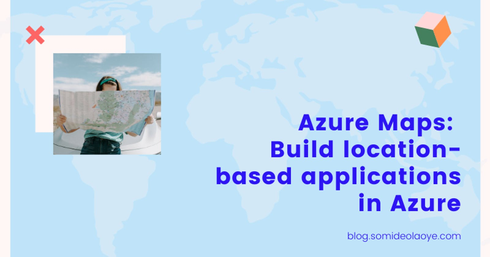 Introduction to Azure Maps: Build location-based applications in Azure