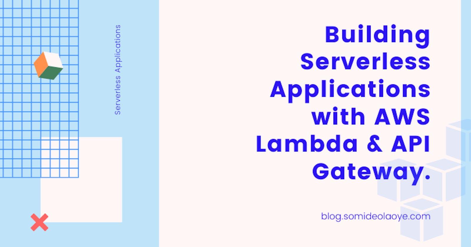 Building Serverless Applications with AWS Lambda & API Gateway