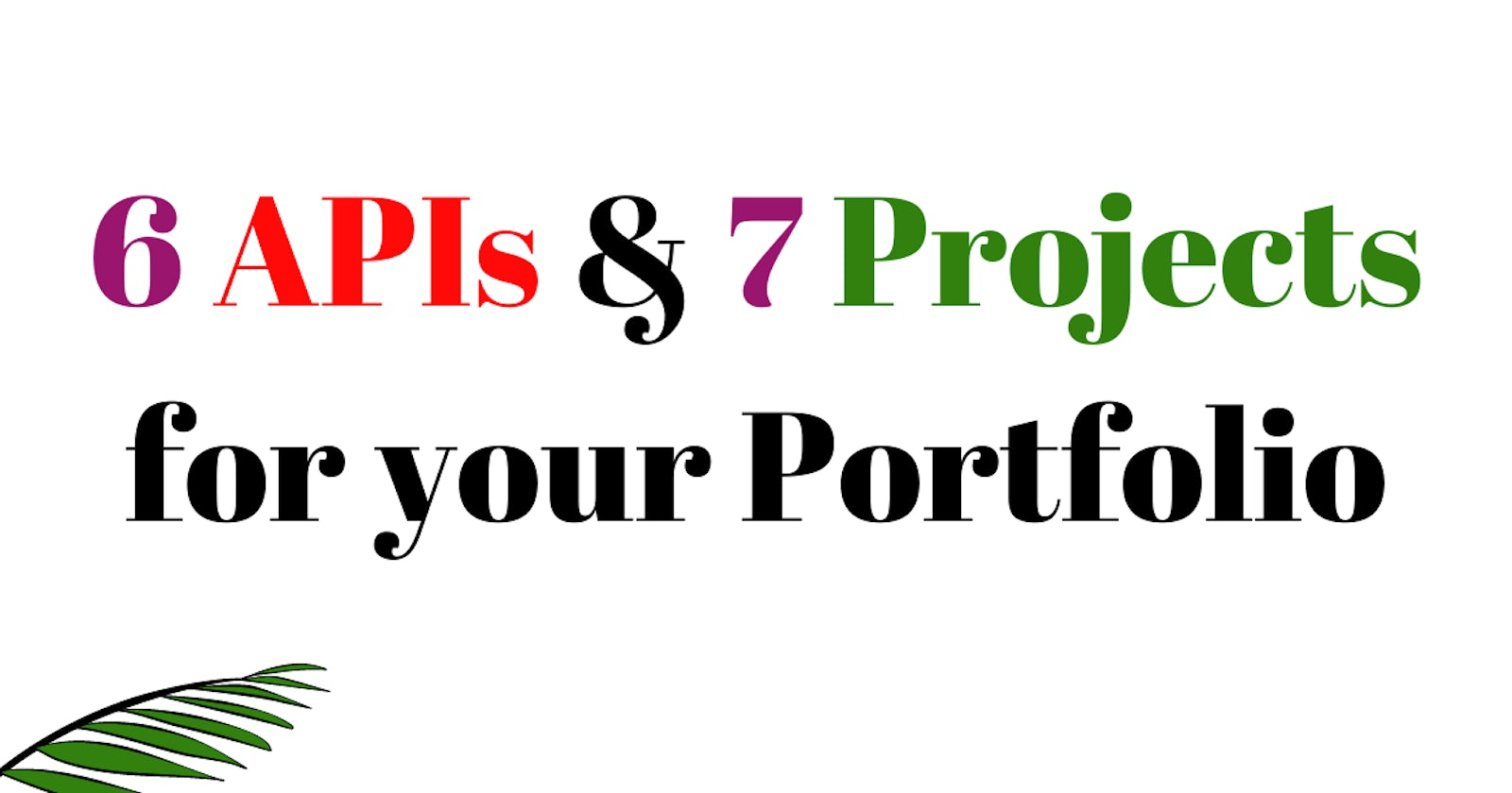 6 APIs & 7 Projects for your portfolio