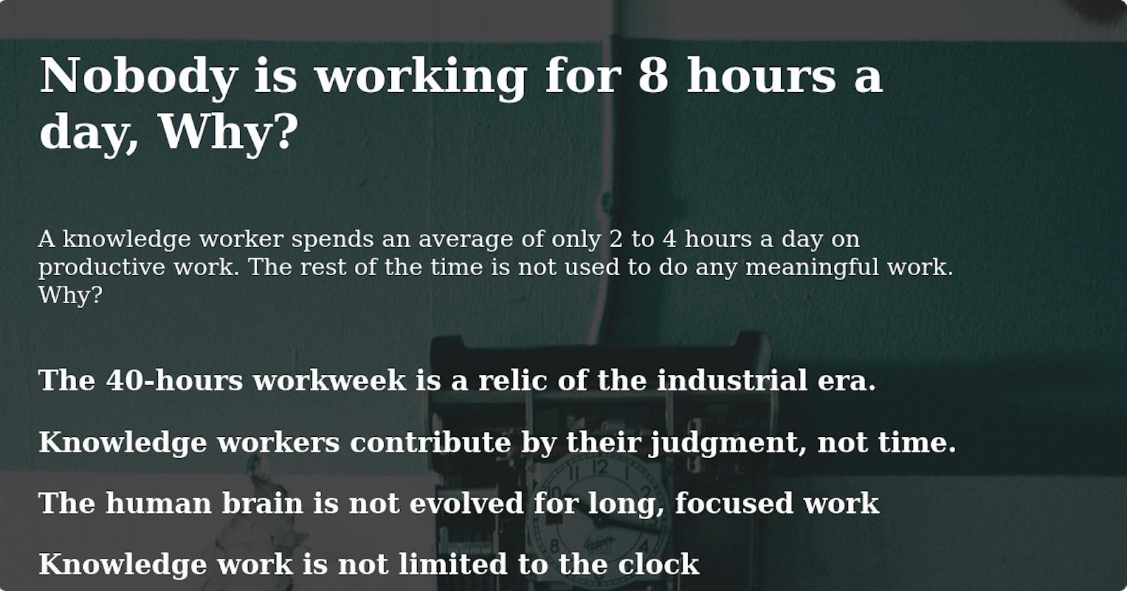 Nobody is working for 8 hours a day, Why?