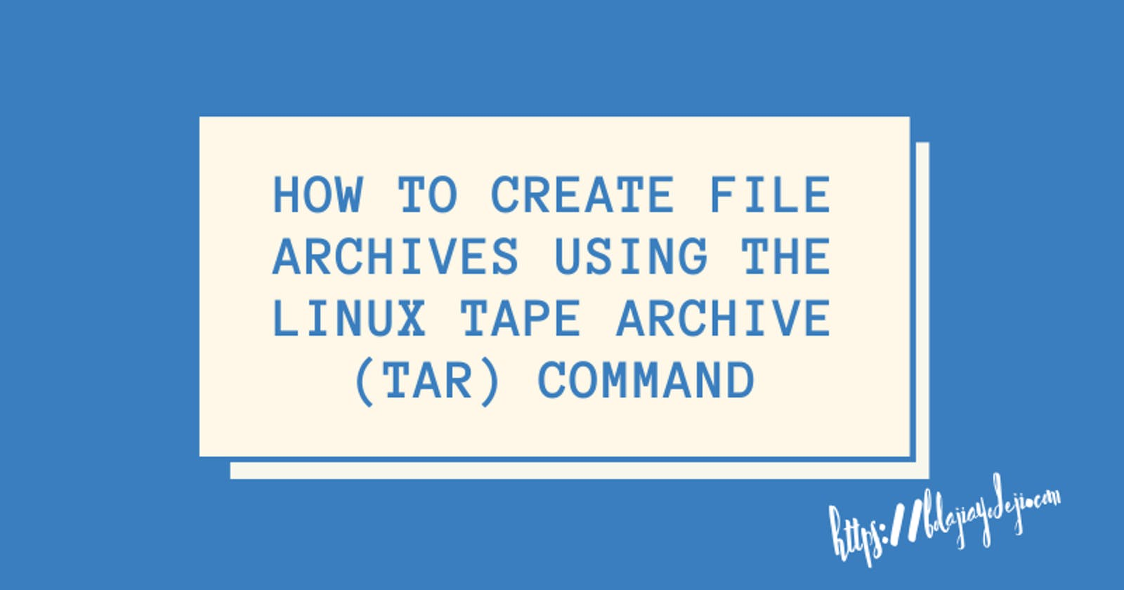 How to Create File Archives Using the Linux Tape Archive (TAR) Command