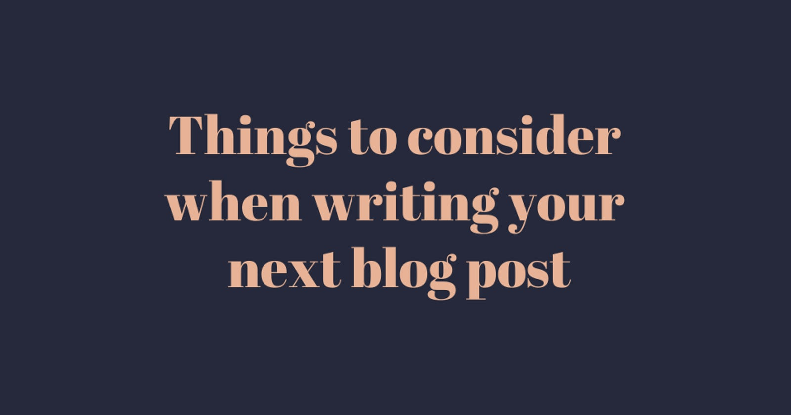 Things to consider when writing your next blog post