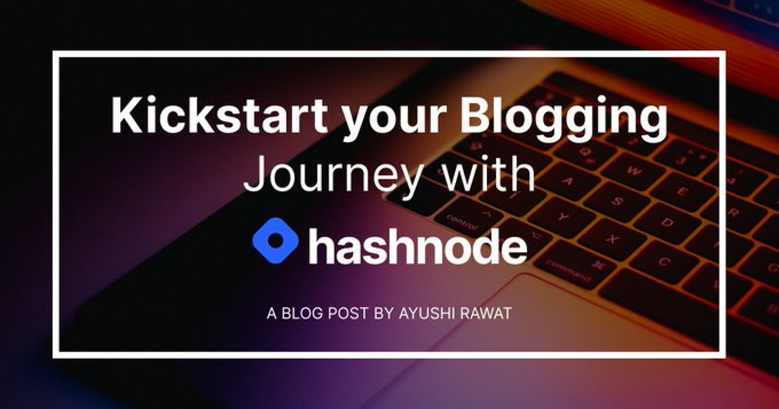 Kickstart your Blogging Journey with Hashnode!