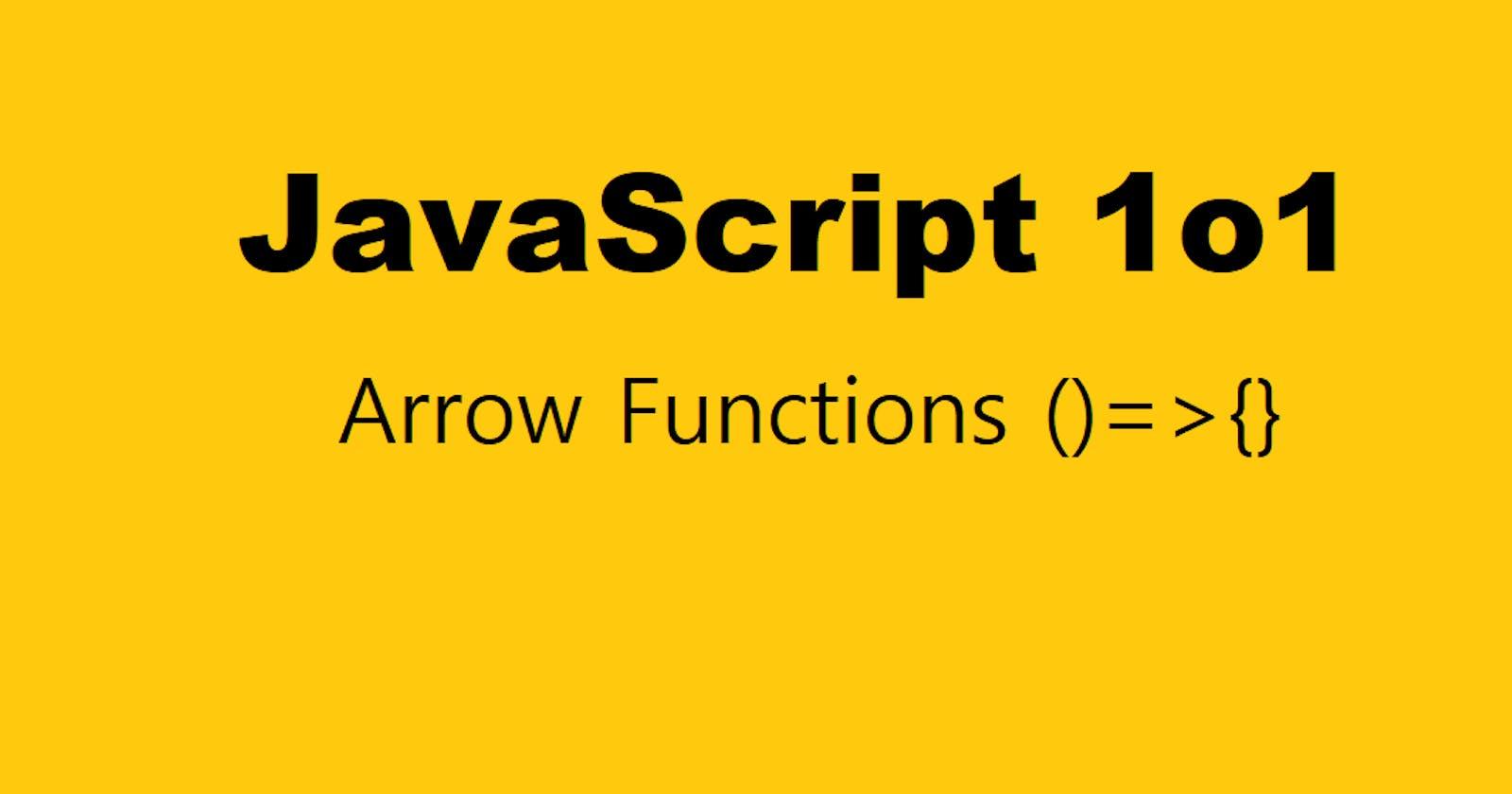 Javascript Arrow Functions ( ) => { }