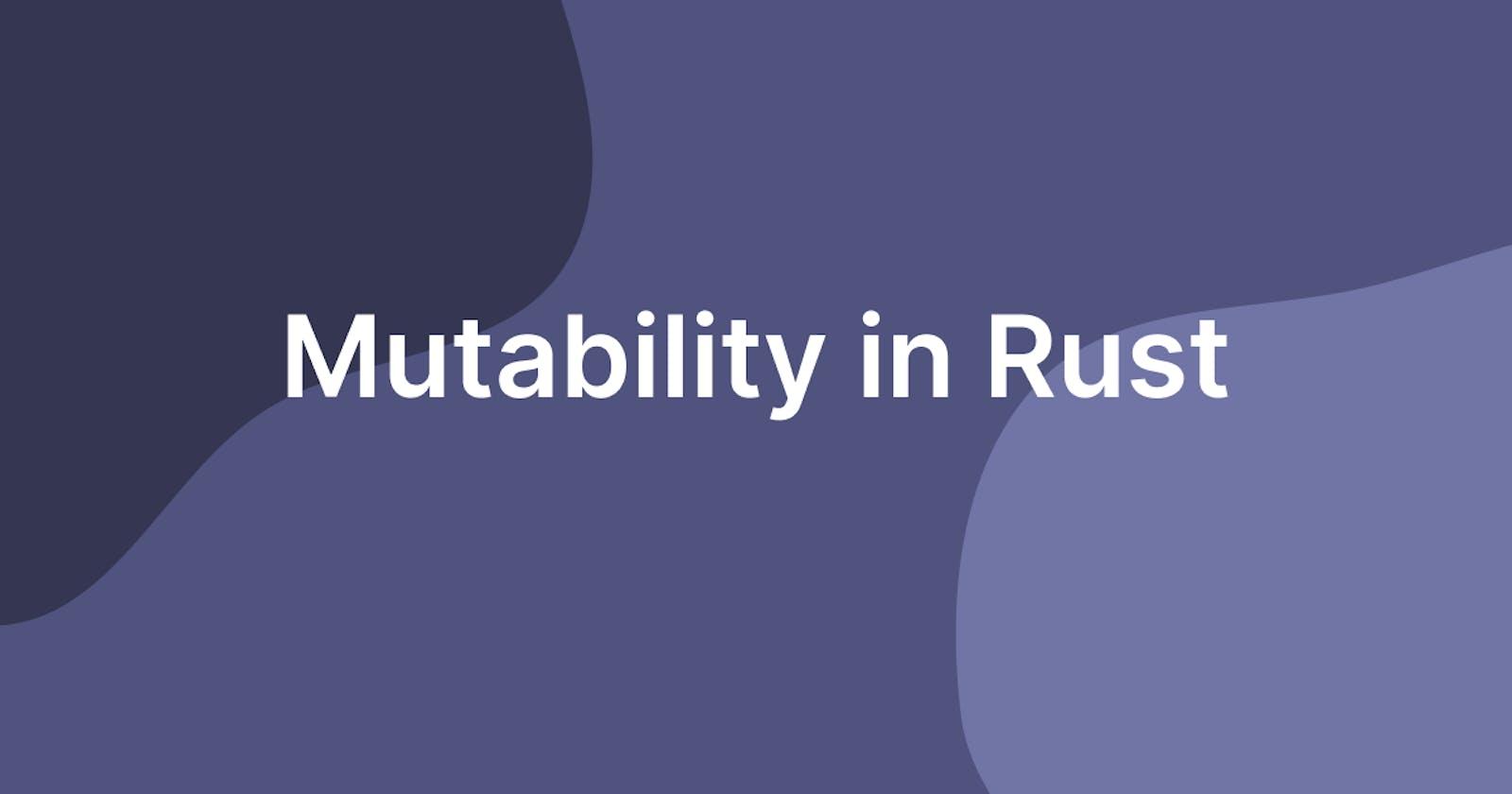 Mutability in Rust