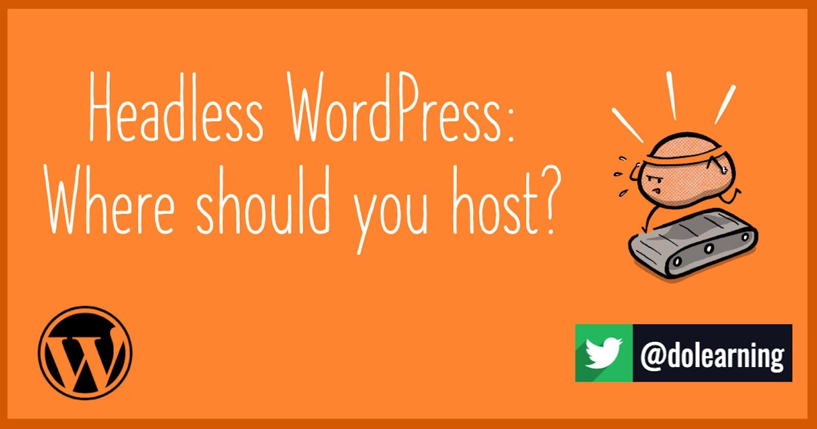 Headless WordPress: Where should you host the WordPress instance?