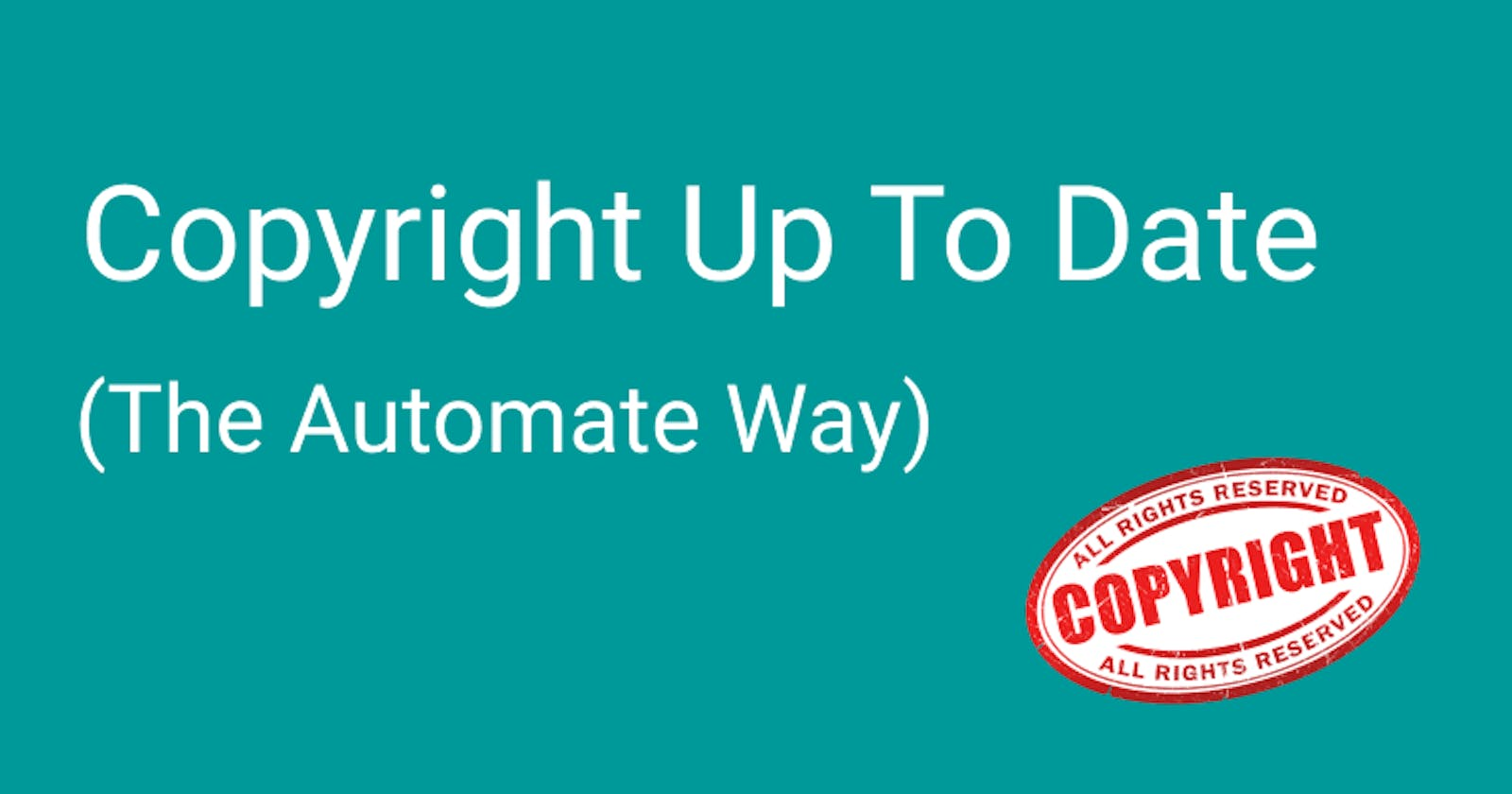 Copyright Up To Date (The Automate Way)