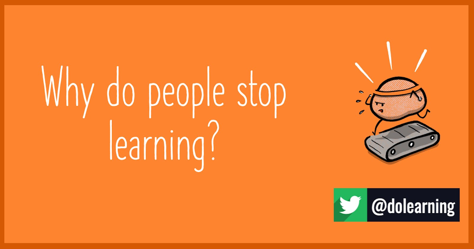Why do people stop learning?
