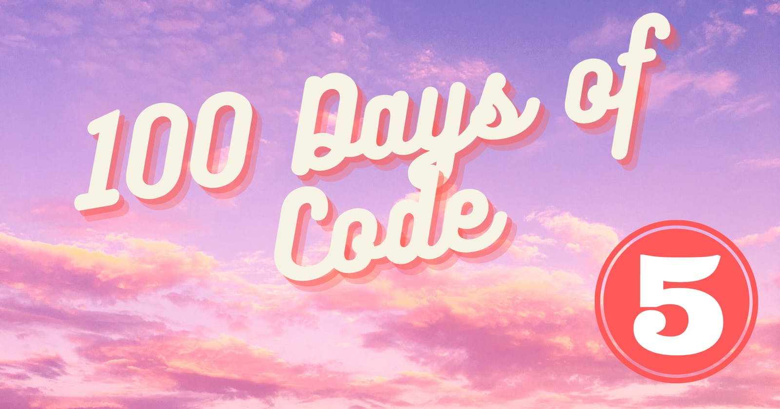100 Days of Code- Day Five