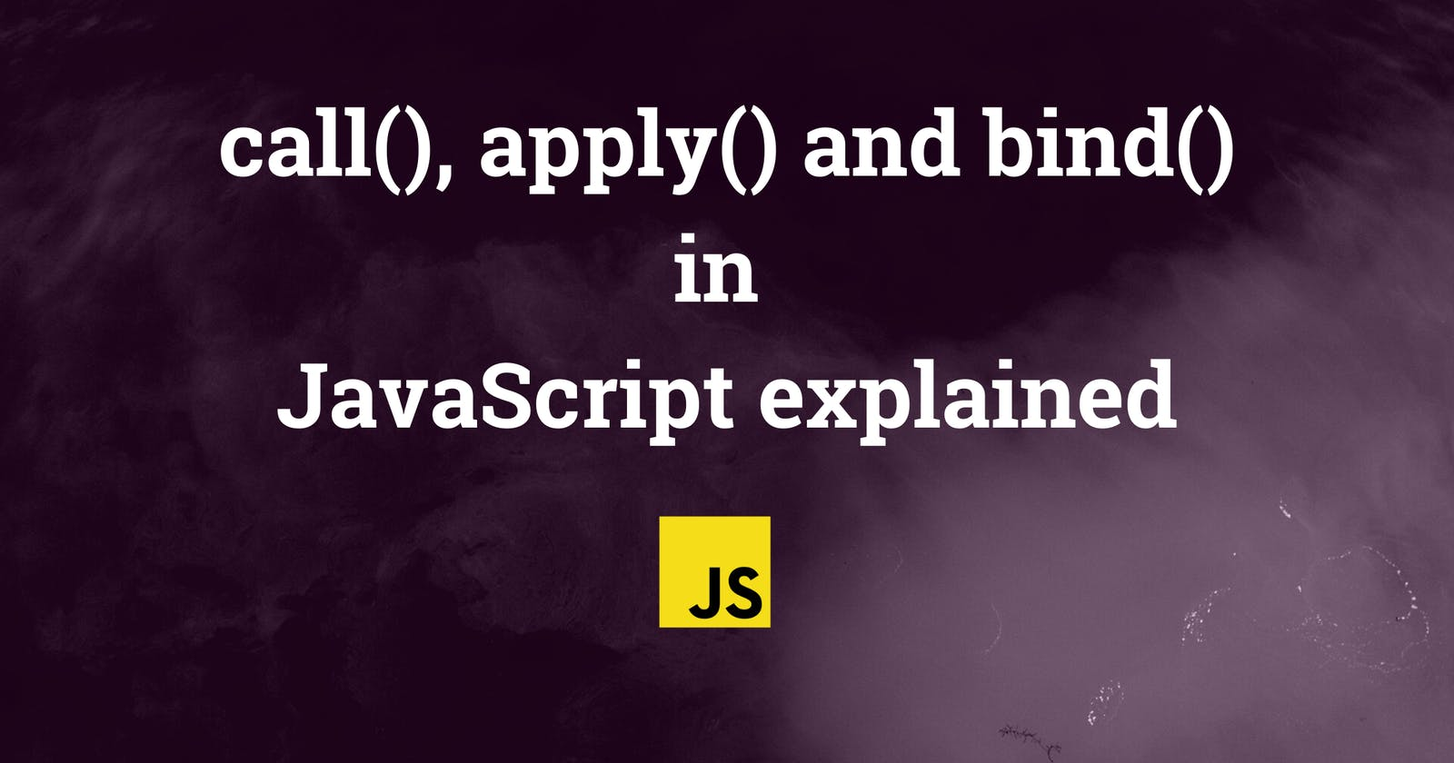 call(), apply() and bind() in JavaScript explained