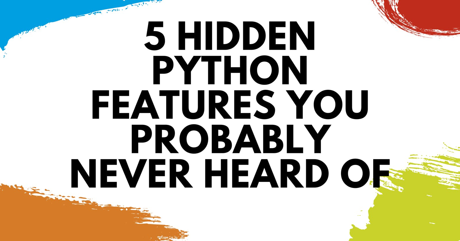 5 Hidden Python Features You Probably Never Heard Of