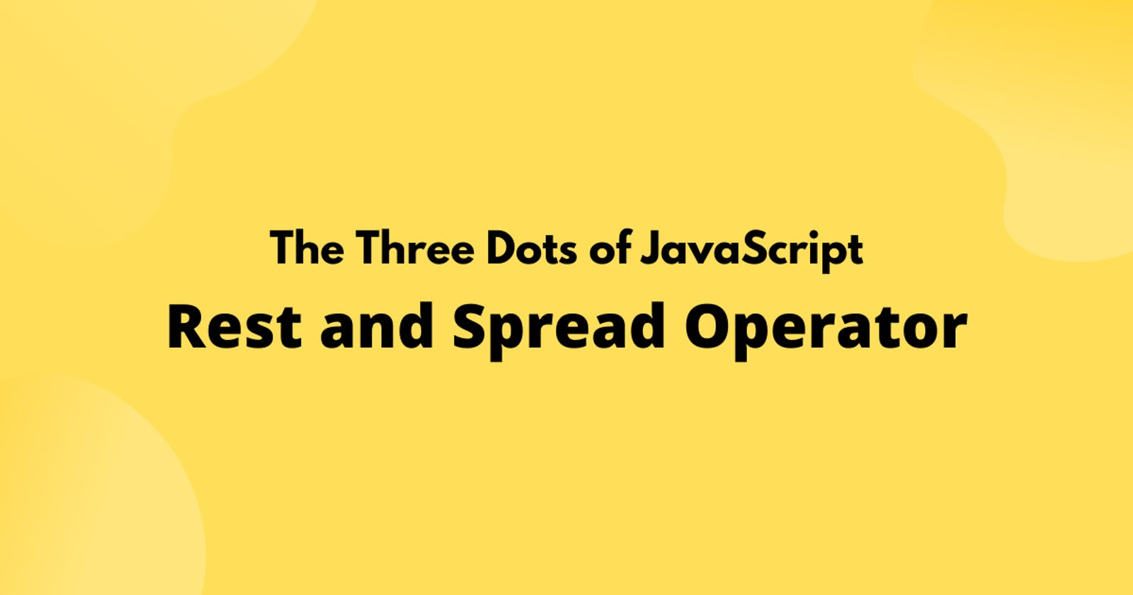 The Three Dots of JavaScript: Rest and Spread Operator