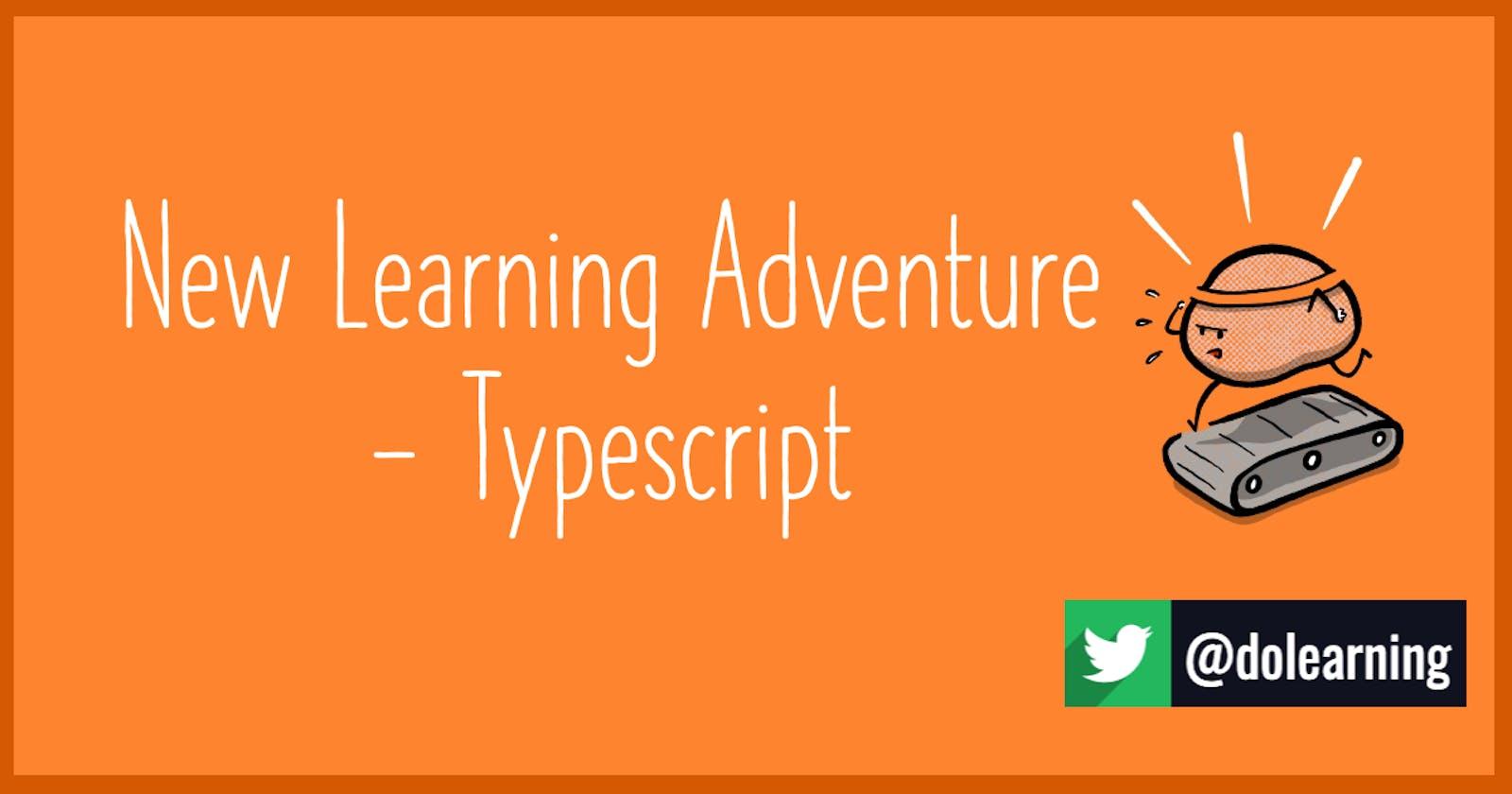 New Learning Adventure - Typescript