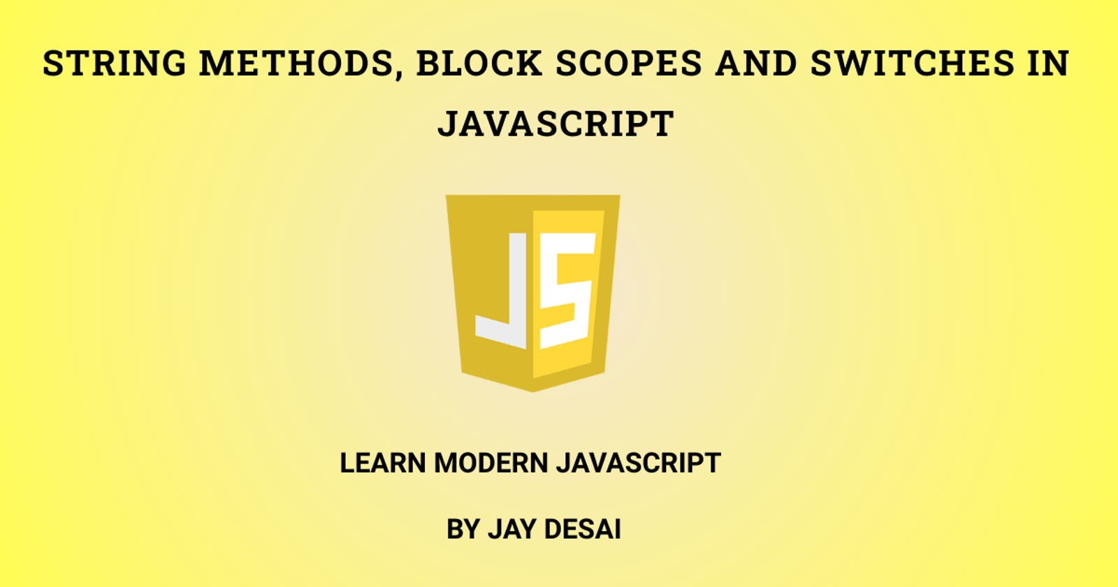 String Methods, Scopes and Switches in Javascript