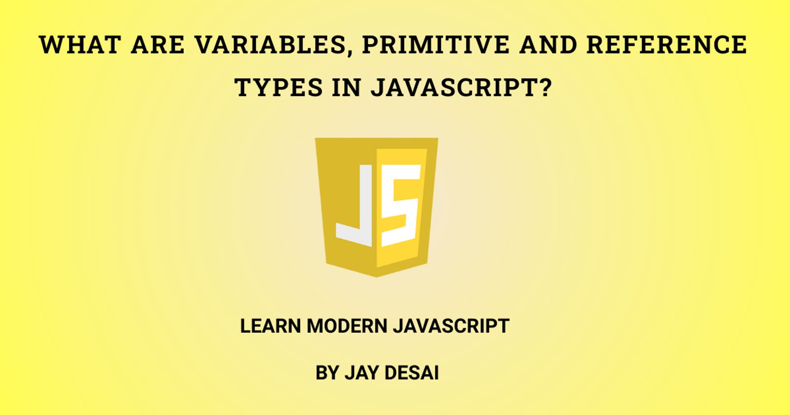 What are Variables, Primitive and Reference Types in JavaScript?