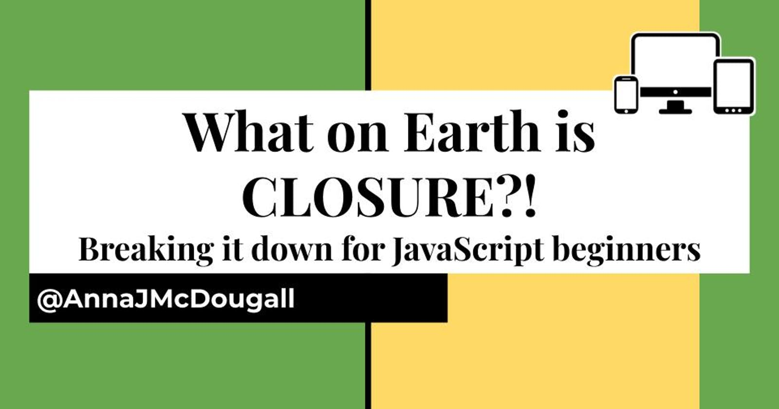 Seriously though, WHAT ON EARTH is closure?!