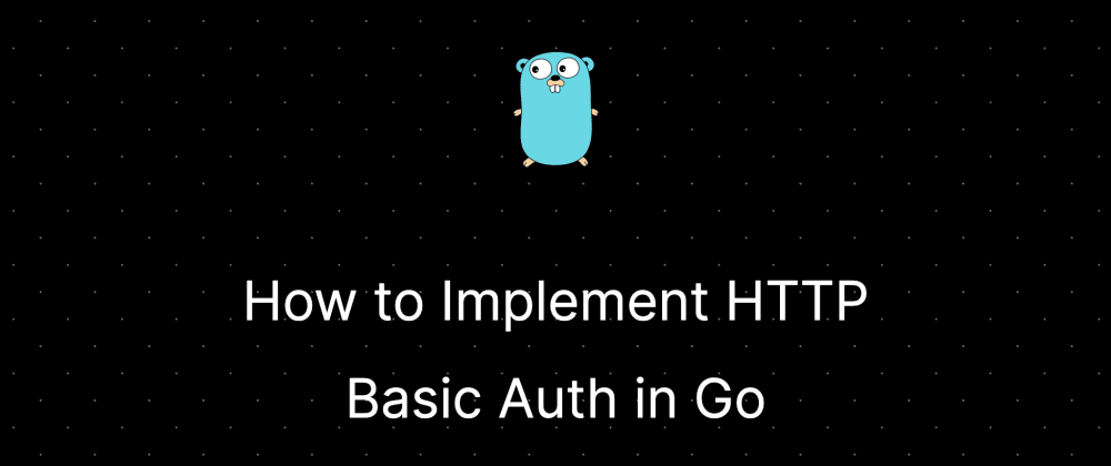 How to Implement HTTP Basic Auth in Go(Golang)