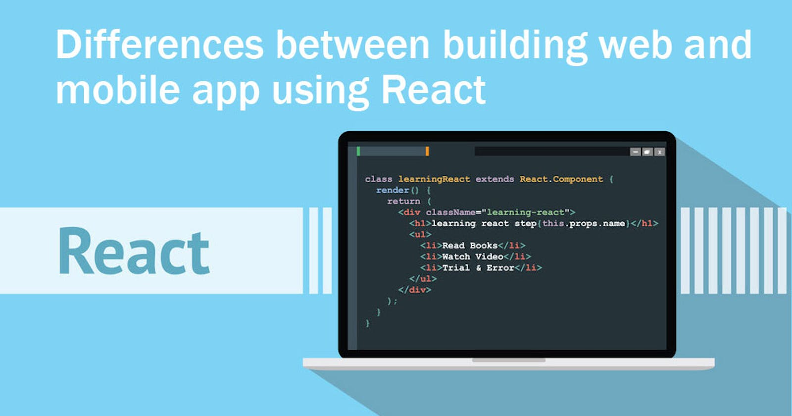 What is the difference between building web and mobile applications using React?