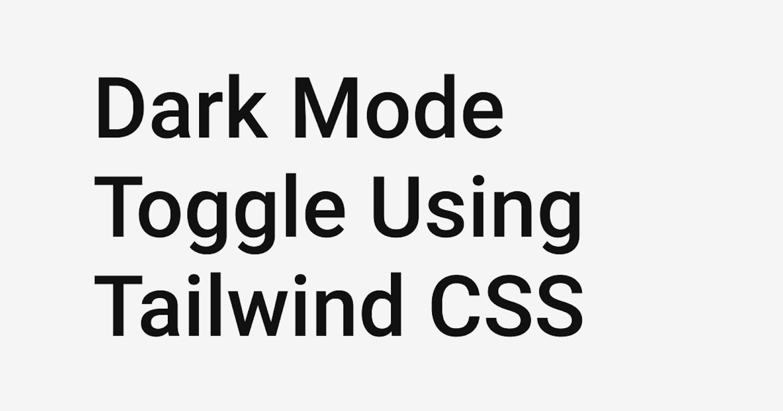 Dark Mode Toggle Using Tailwind CSS