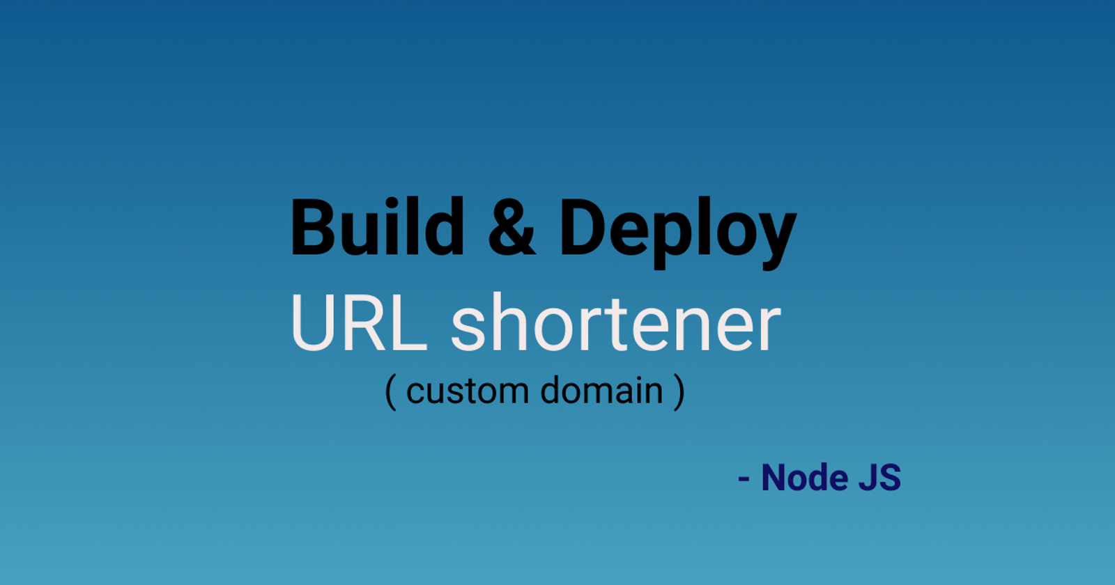 Build and Deploy URL Shortener to custom domain from scratch -  Node JS