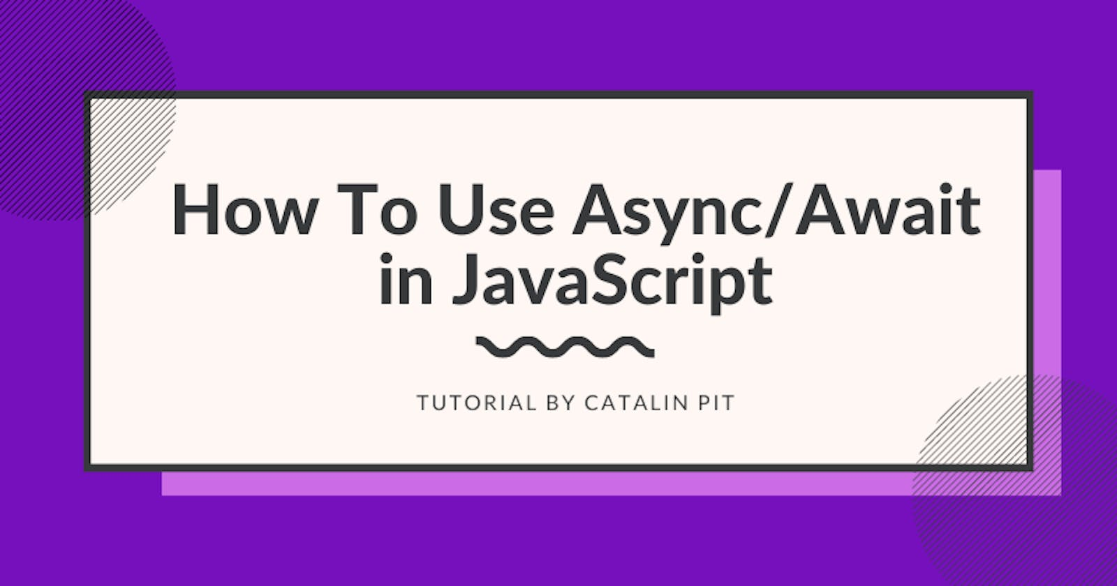 How To Use Async/Await in JavaScript