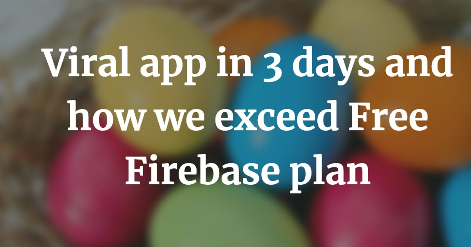 Viral app in 3 days and how we exceeded Free Firebase plan