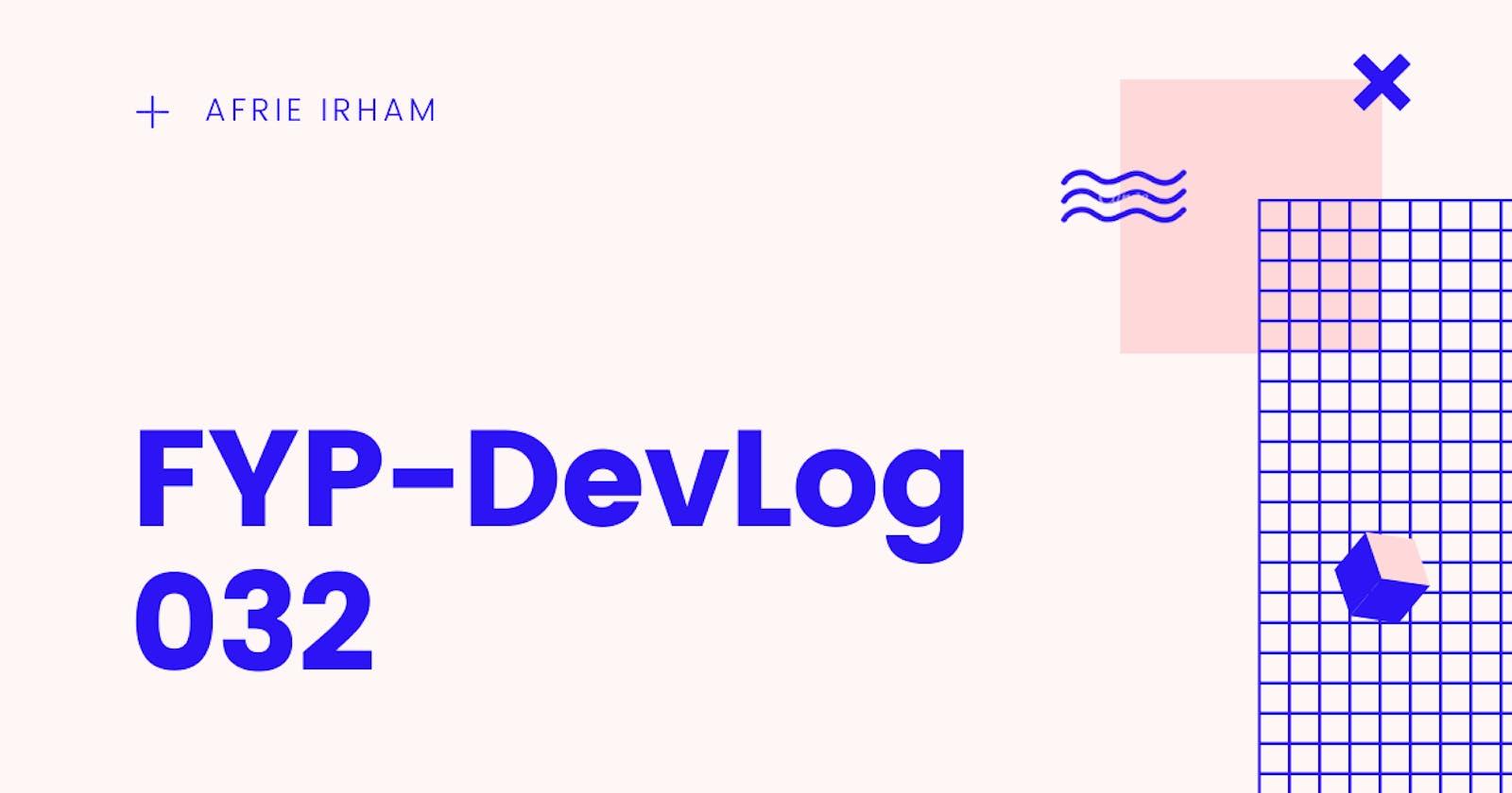 FYP-DevLog 032