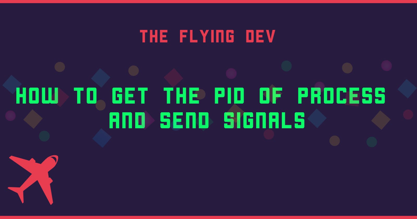 How to get the PID of process and send signals