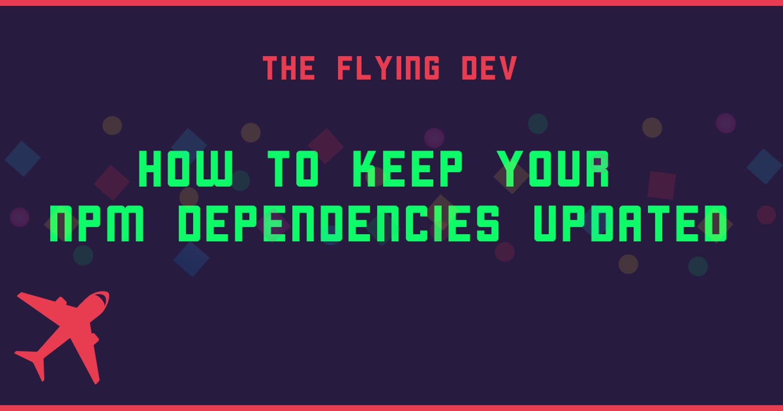 How to keep your npm dependencies updated