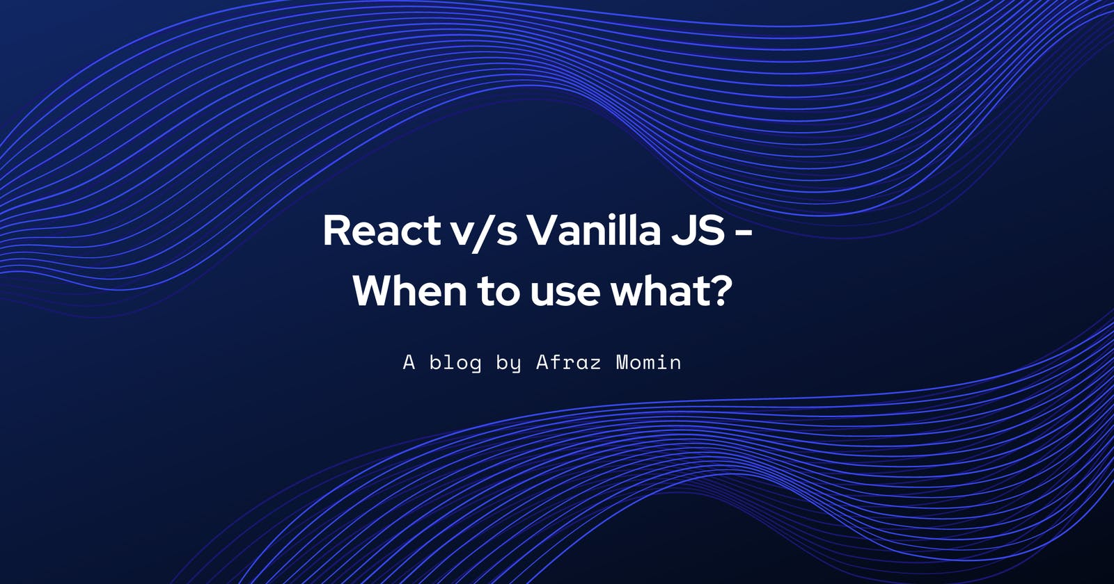React vs Vanilla JS - When to use what?