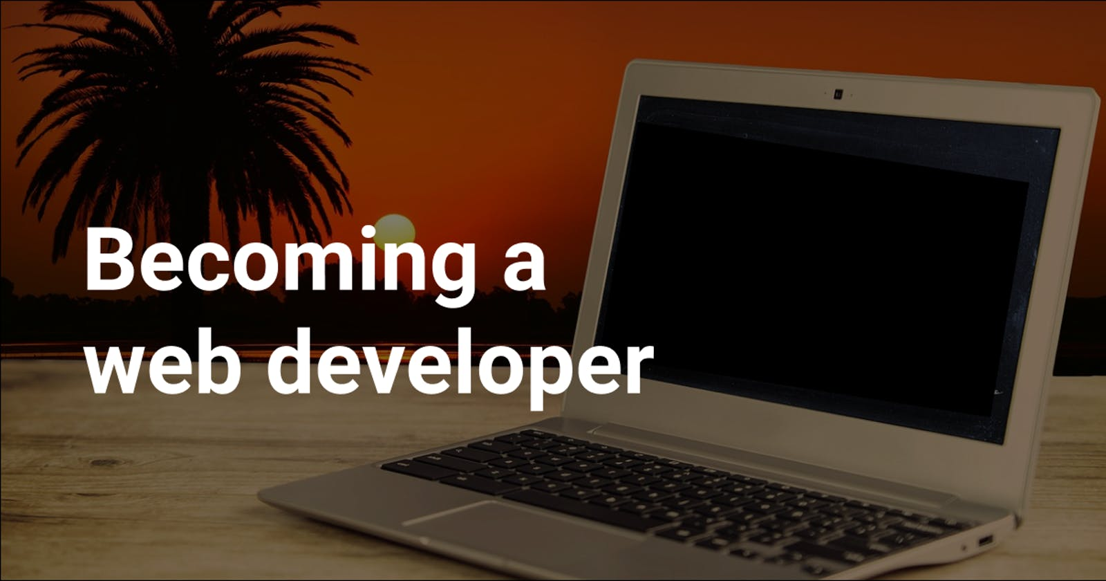 So, you want to become a web developer? Here are the lessons I learned along the way