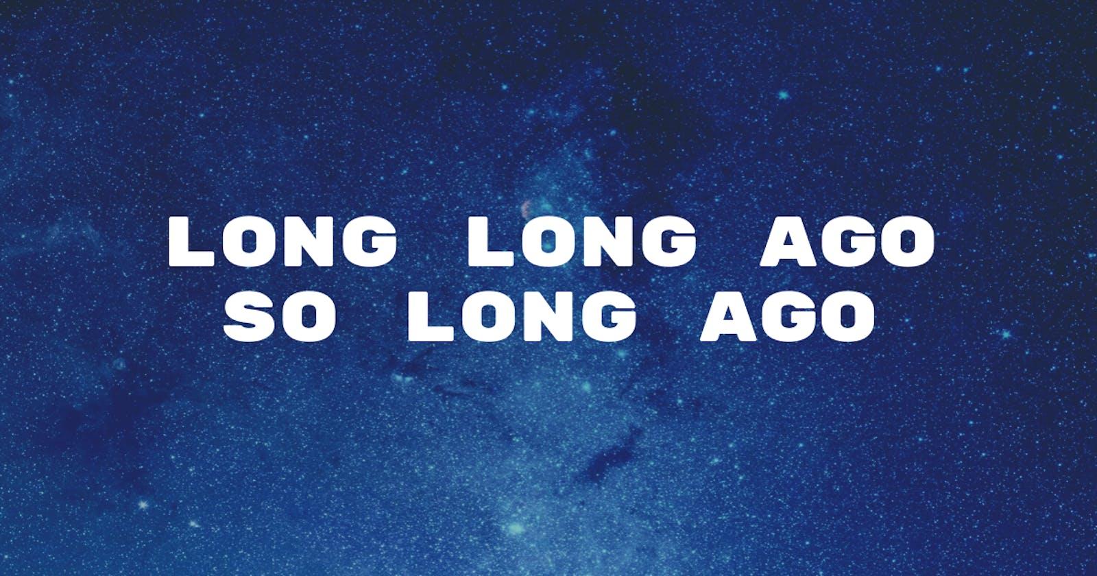 Long long ago so long ago