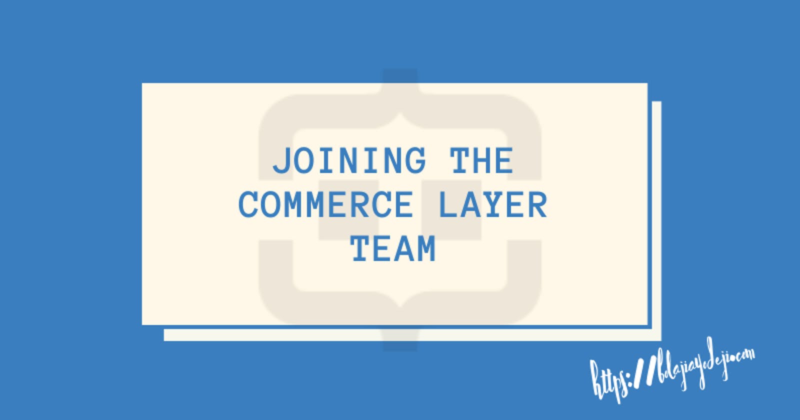 Career Update: Joining the Commerce Layer Team