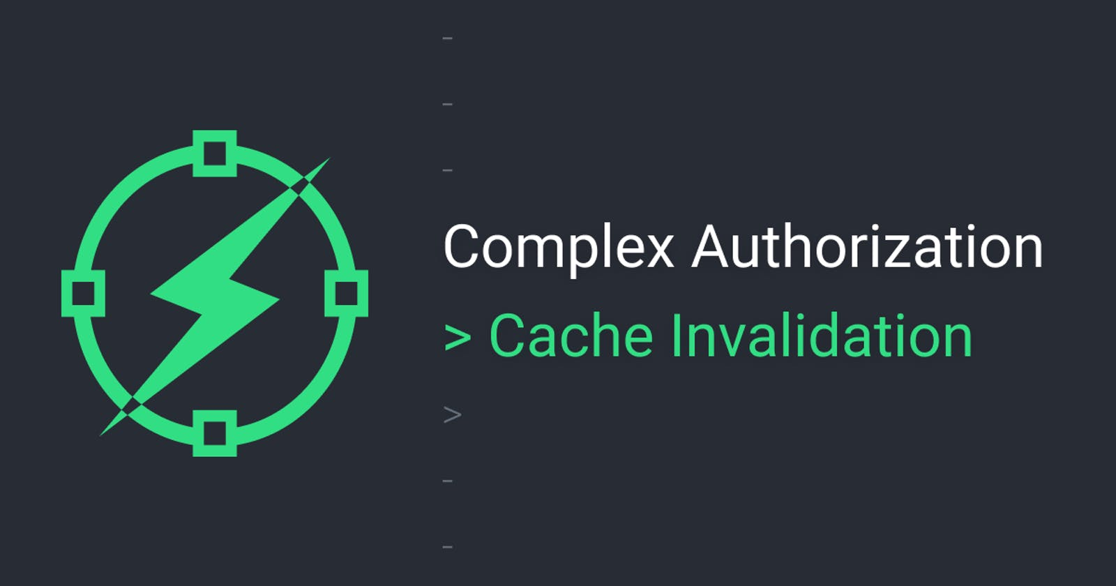 Complex auth - the biggest issue: cache invalidation