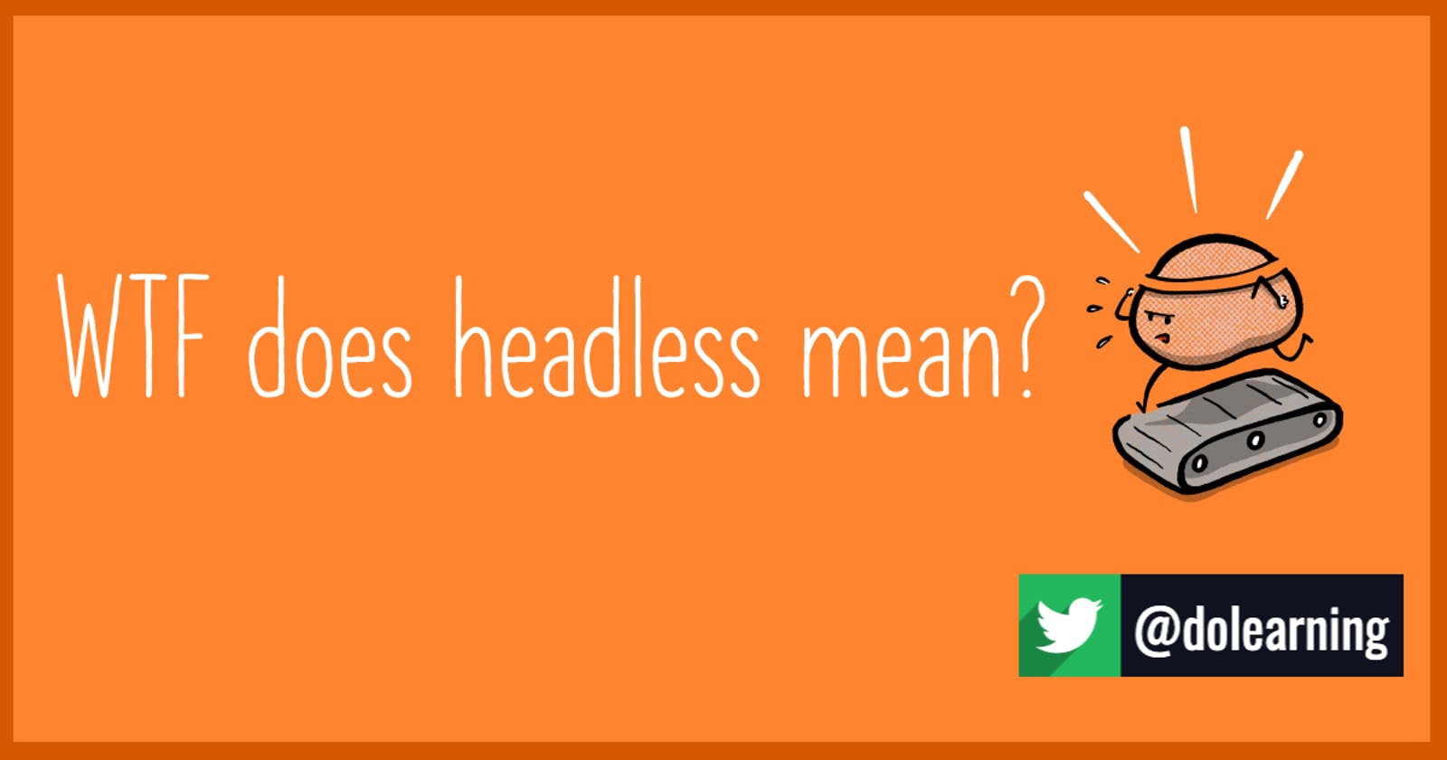 WTF does headless mean?